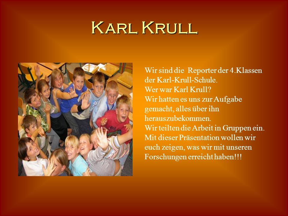 Karl Krull Wir sind die Reporter der 4.Klassen der Karl-Krull-Schule.