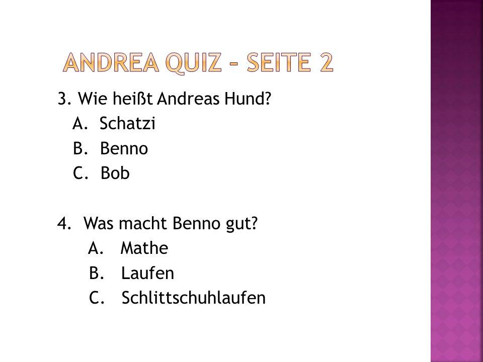 Andrea quiz – seite 2 3. Wie heißt Andreas Hund. A.