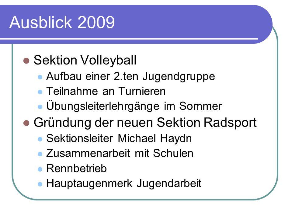 Ausblick 2009 Sektion Volleyball Gründung der neuen Sektion Radsport