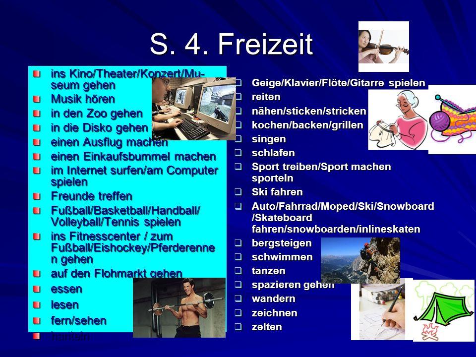 S. 4. Freizeit ins Kino/Theater/Konzert/Mu-seum gehen Musik hören