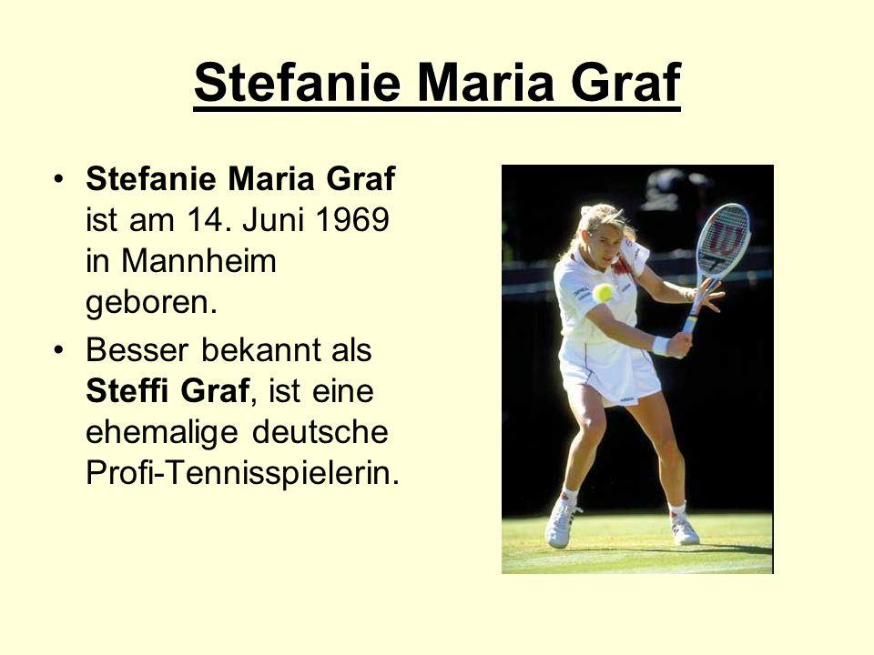Stefanie Maria Graf Stefanie Maria Graf ist am 14. Juni 1969 in Mannheim geboren.