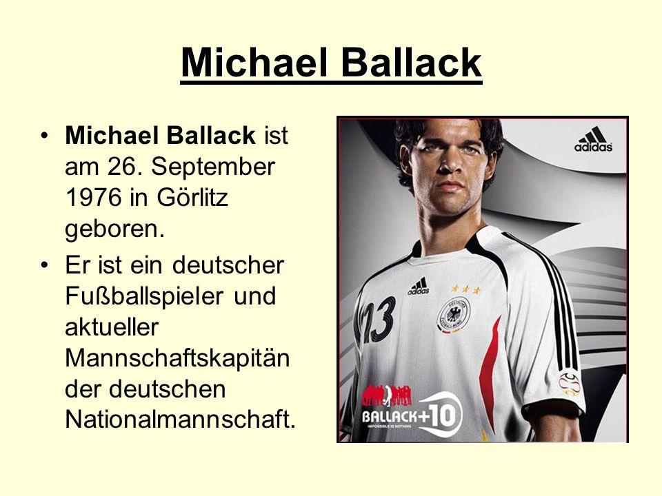 Michael Ballack Michael Ballack ist am 26. September 1976 in Görlitz geboren.