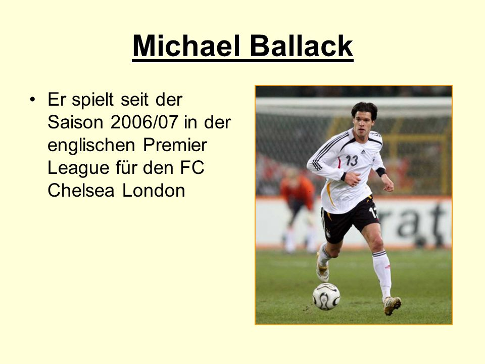 Michael Ballack Er spielt seit der Saison 2006/07 in der englischen Premier League für den FC Chelsea London.