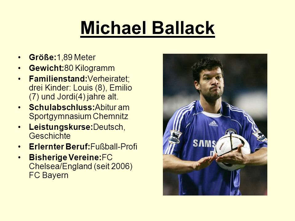 Michael Ballack Größe:1,89 Meter Gewicht:80 Kilogramm