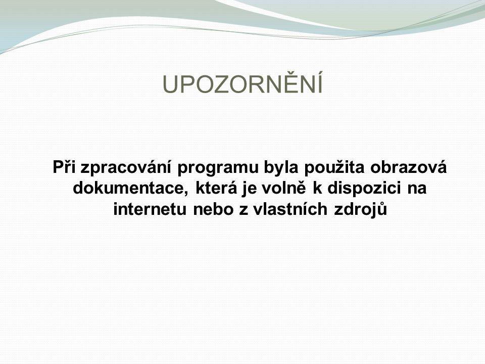 UPOZORNĚNÍ Při zpracování programu byla použita obrazová dokumentace, která je volně k dispozici na internetu nebo z vlastních zdrojů.