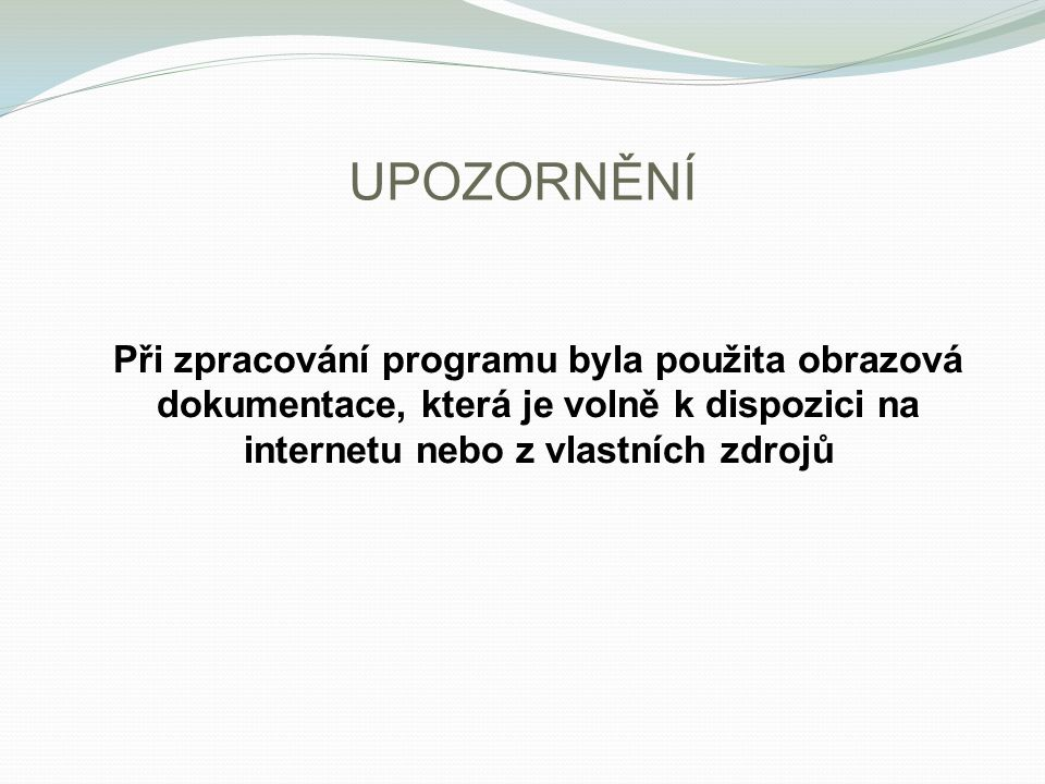 UPOZORNĚNÍPři zpracování programu byla použita obrazová dokumentace, která je volně k dispozici na internetu nebo z vlastních zdrojů.