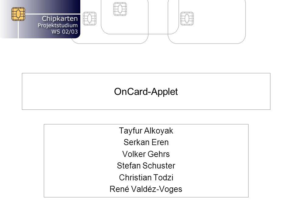 OnCard-Applet Tayfur Alkoyak Serkan Eren Volker Gehrs Stefan Schuster