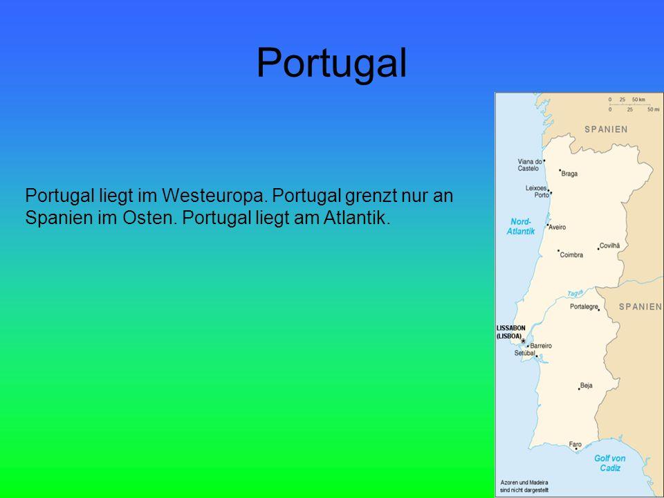 Portugal Portugal liegt im Westeuropa. Portugal grenzt nur an Spanien im Osten.