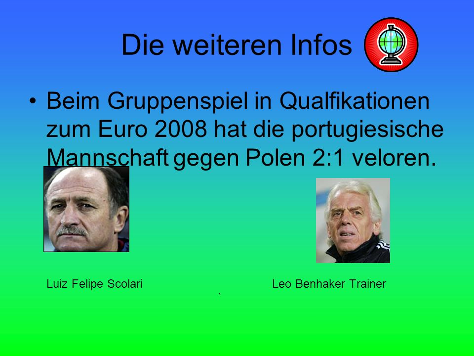 Die weiteren Infos Beim Gruppenspiel in Qualfikationen zum Euro 2008 hat die portugiesische Mannschaft gegen Polen 2:1 veloren.