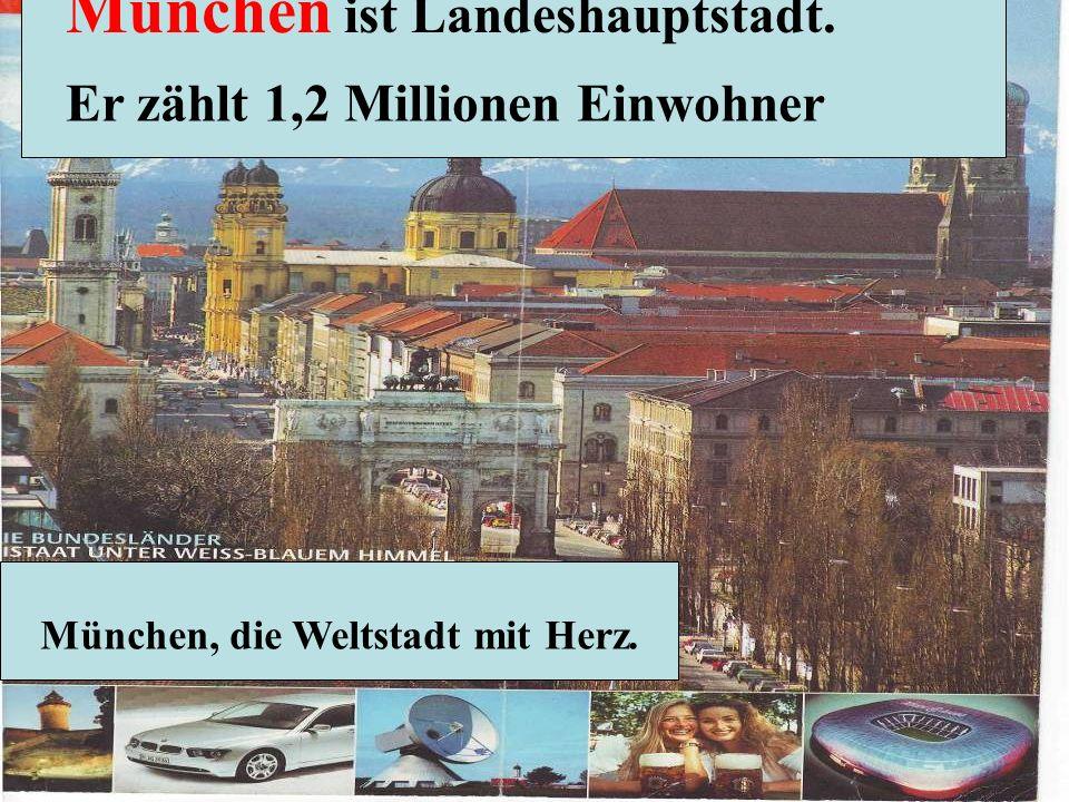 München ist Landeshauptstadt.