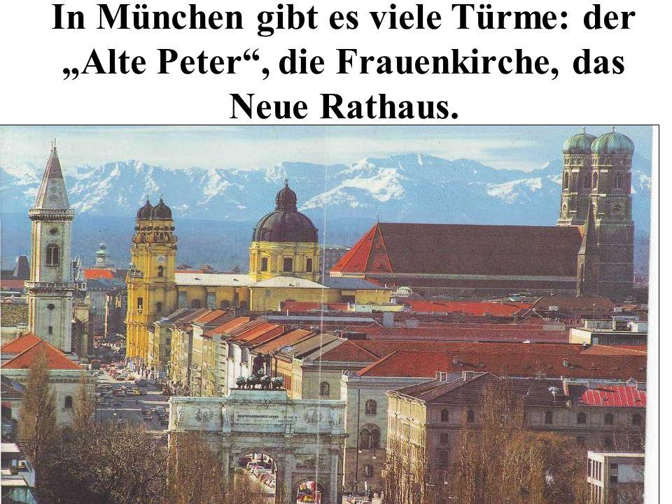 """In München gibt es viele Türme: der """"Alte Peter , die Frauenkirche, das Neue Rathaus."""