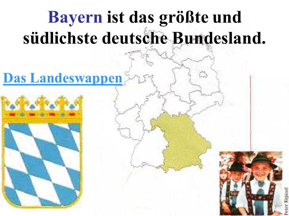 Bayern ist das größte und südlichste deutsche Bundesland.