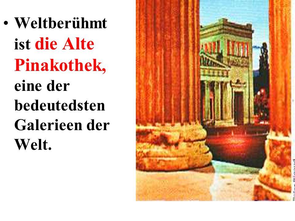Weltberühmt ist die Alte Pinakothek, eine der bedeutedsten Galerieen der Welt.