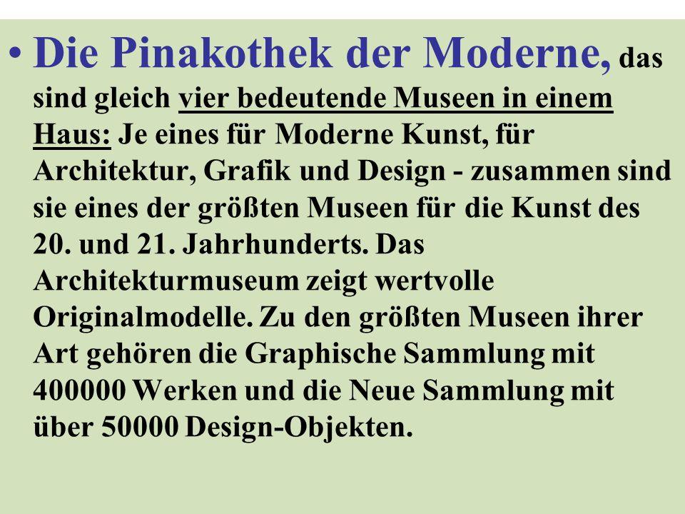 Die Pinakothek der Moderne, das sind gleich vier bedeutende Museen in einem Haus: Je eines für Moderne Kunst, für Architektur, Grafik und Design - zusammen sind sie eines der größten Museen für die Kunst des 20.