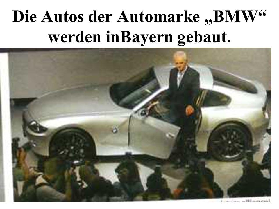 """Die Autos der Automarke """"BMW werden inBayern gebaut."""