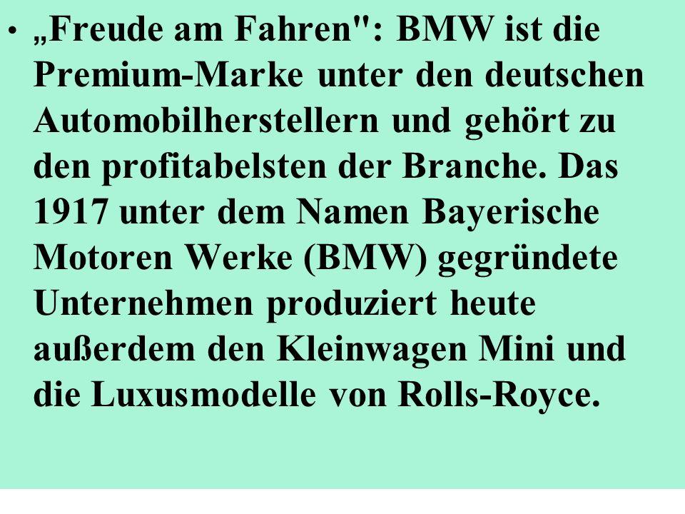 """""""Freude am Fahren : BMW ist die Premium-Marke unter den deutschen Automobilherstellern und gehört zu den profitabelsten der Branche."""