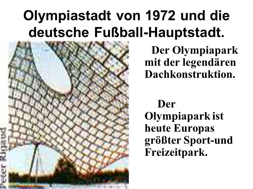 Olympiastadt von 1972 und die deutsche Fußball-Hauptstadt.