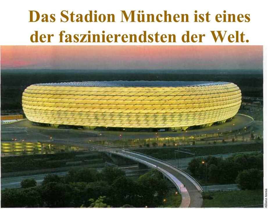 Das Stadion München ist eines der faszinierendsten der Welt.