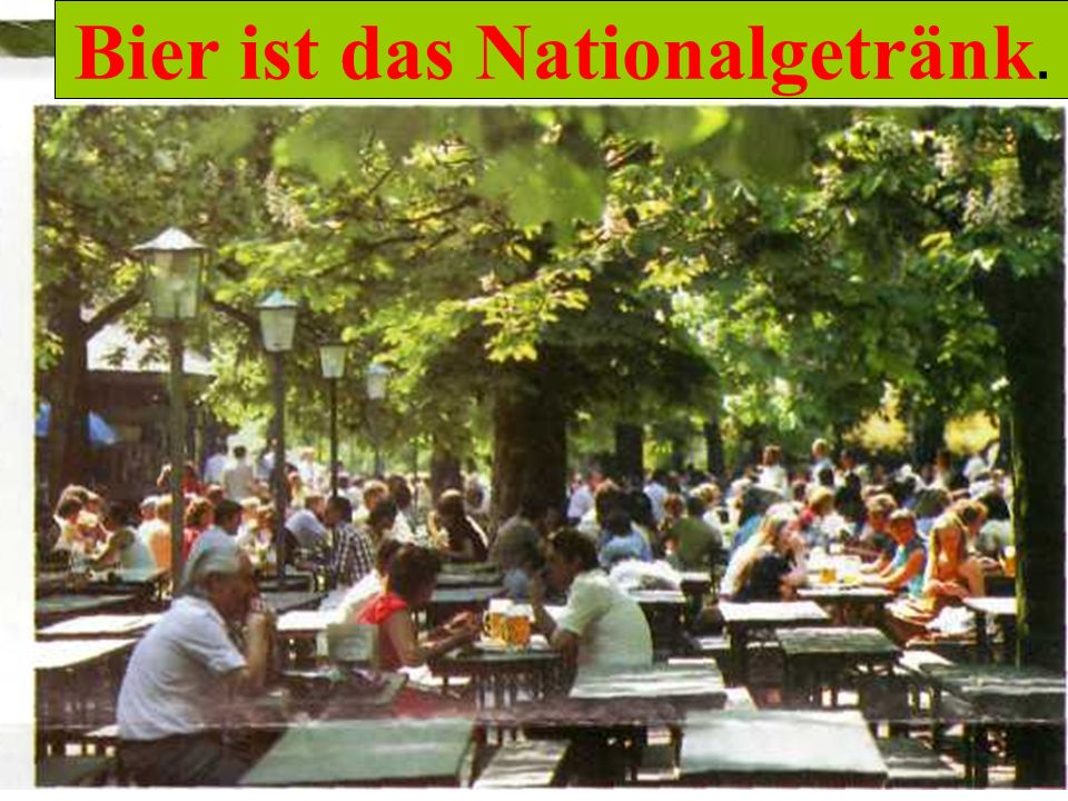 Bier ist das Nationalgetränk. Biergarten