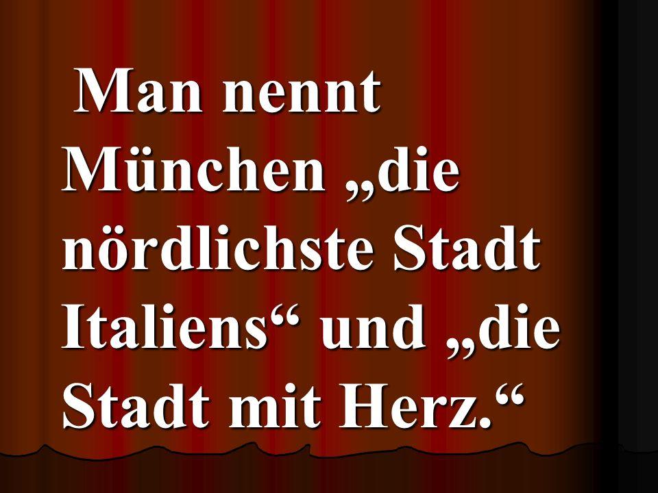 """Man nennt München """"die nördlichste Stadt Italiens und """"die Stadt mit Herz."""