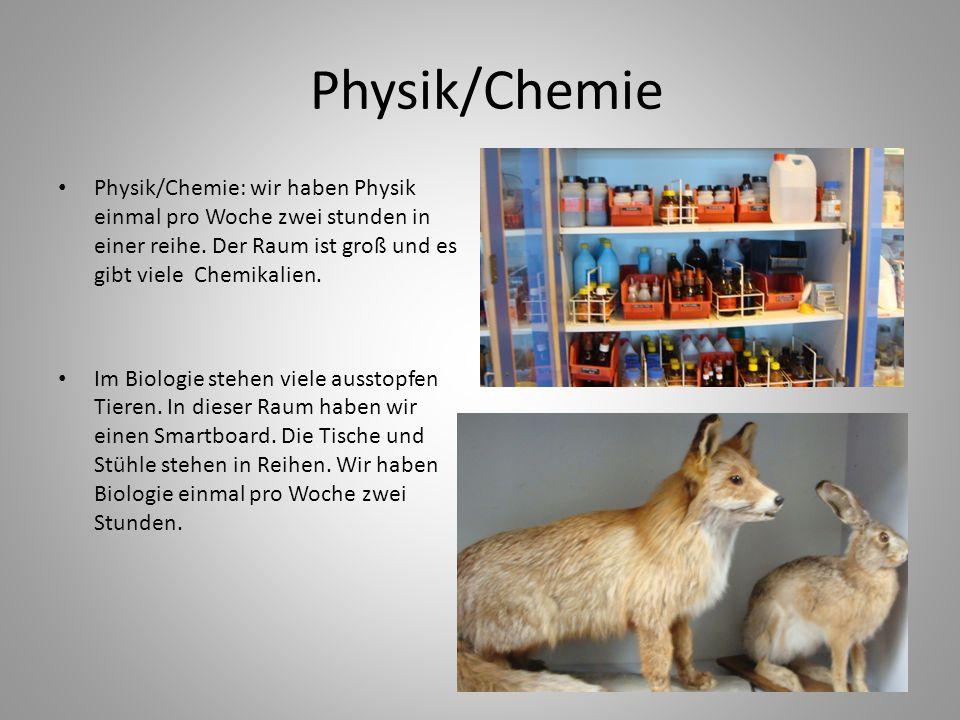 Physik/ChemiePhysik/Chemie: wir haben Physik einmal pro Woche zwei stunden in einer reihe. Der Raum ist groß und es gibt viele Chemikalien.