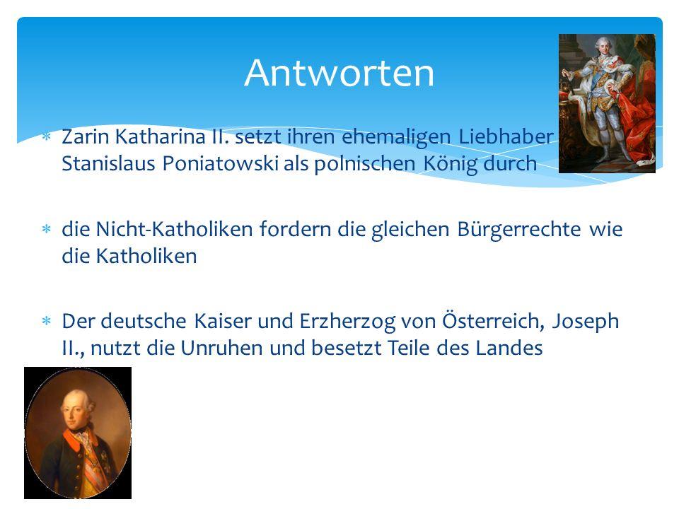 Antworten Zarin Katharina II. setzt ihren ehemaligen Liebhaber Stanislaus Poniatowski als polnischen König durch.