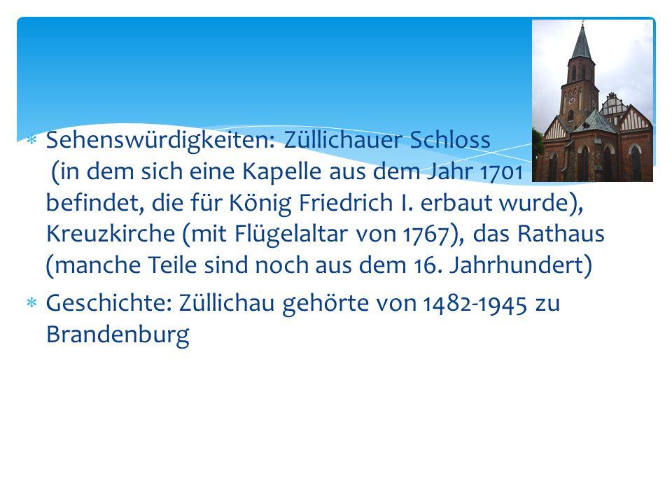 Sehenswürdigkeiten: Züllichauer Schloss (in dem sich eine Kapelle aus dem Jahr 1701 befindet, die für König Friedrich I. erbaut wurde), Kreuzkirche (mit Flügelaltar von 1767), das Rathaus (manche Teile sind noch aus dem 16. Jahrhundert)