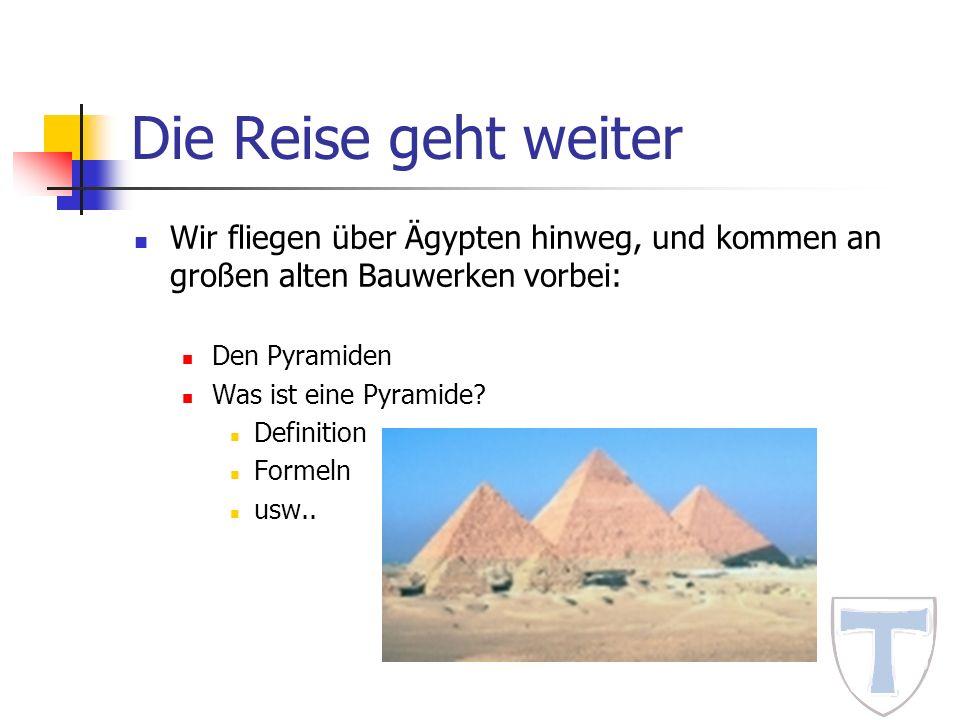 Die Reise geht weiter Wir fliegen über Ägypten hinweg, und kommen an großen alten Bauwerken vorbei: