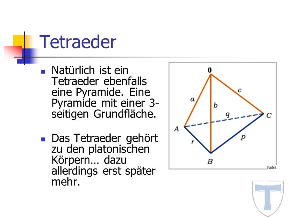 Tetraeder Natürlich ist ein Tetraeder ebenfalls eine Pyramide. Eine Pyramide mit einer 3-seitigen Grundfläche.