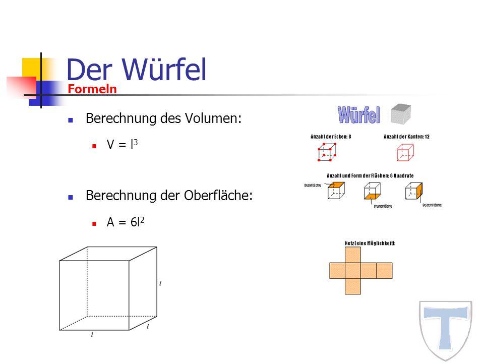 Der Würfel Berechnung des Volumen: Berechnung der Oberfläche: Formeln