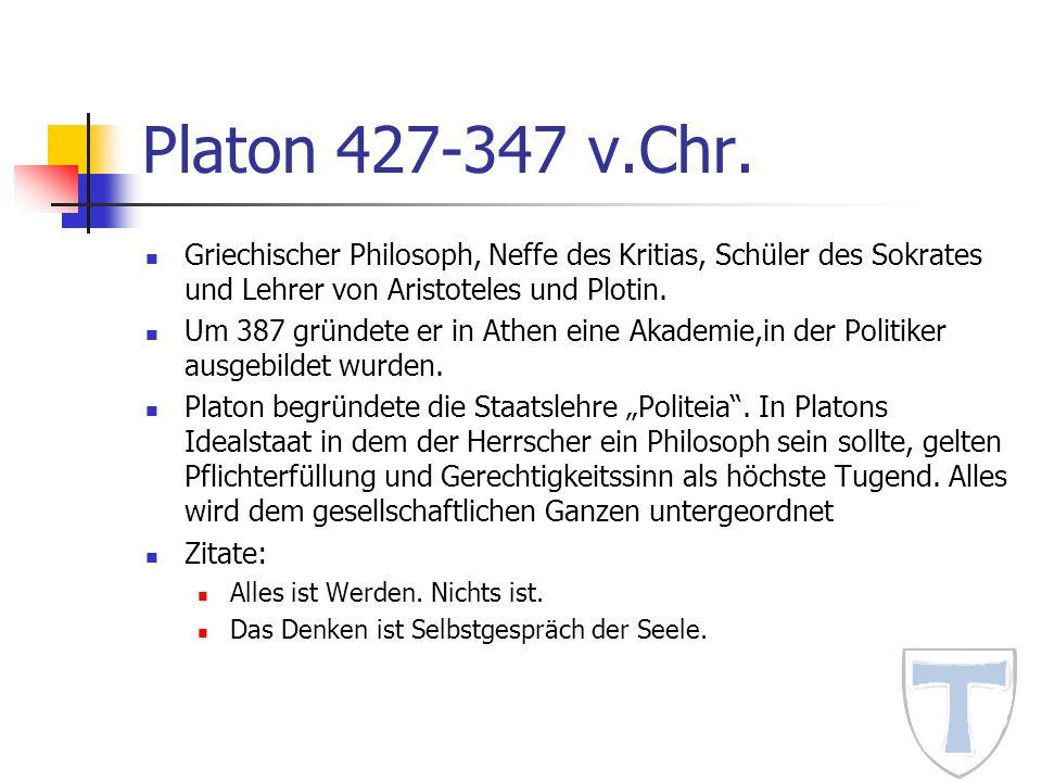 Platon 427-347 v.Chr. Griechischer Philosoph, Neffe des Kritias, Schüler des Sokrates und Lehrer von Aristoteles und Plotin.