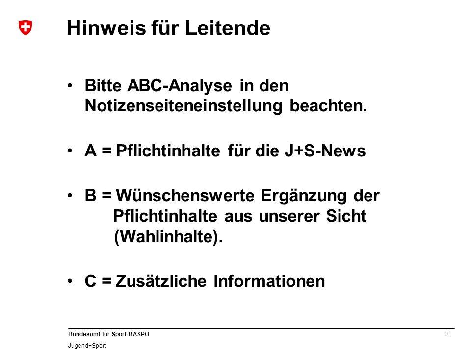 Hinweis für Leitende Bitte ABC-Analyse in den Notizenseiteneinstellung beachten. A = Pflichtinhalte für die J+S-News.