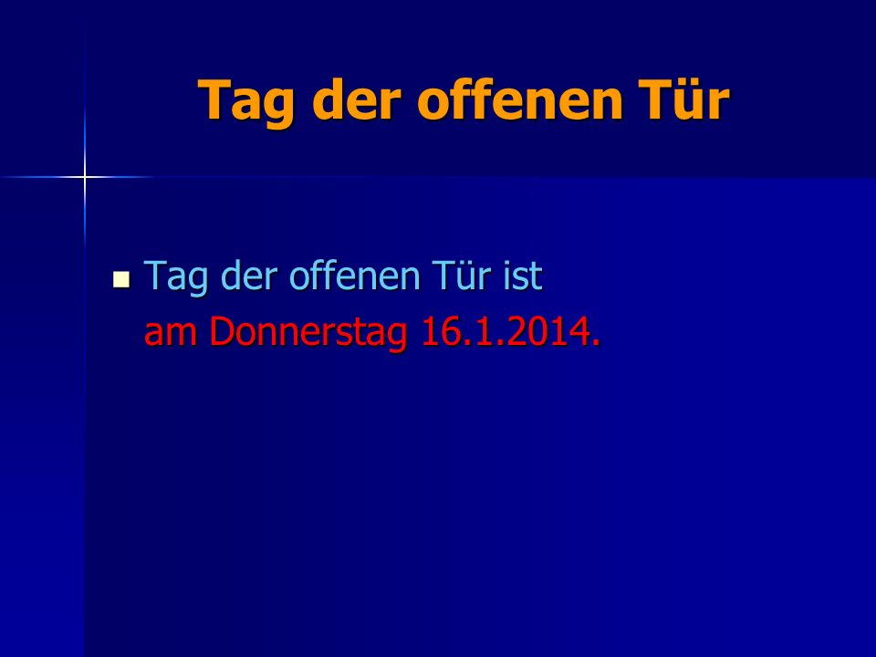 Tag der offenen Tür Tag der offenen Tür ist am Donnerstag 16.1.2014.