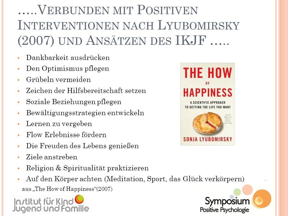 …..Verbunden mit Positiven Interventionen nach Lyubomirsky (2007) und Ansätzen des IKJF …..