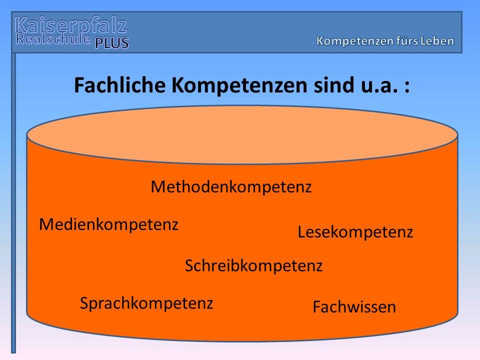 Kompetenzen fürs Leben Fachliche Kompetenzen sind u.a. :