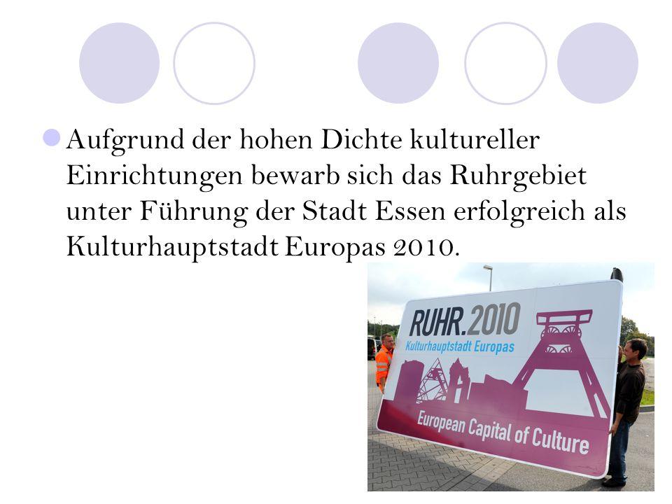 Aufgrund der hohen Dichte kultureller Einrichtungen bewarb sich das Ruhrgebiet unter Führung der Stadt Essen erfolgreich als Kulturhauptstadt Europas 2010.