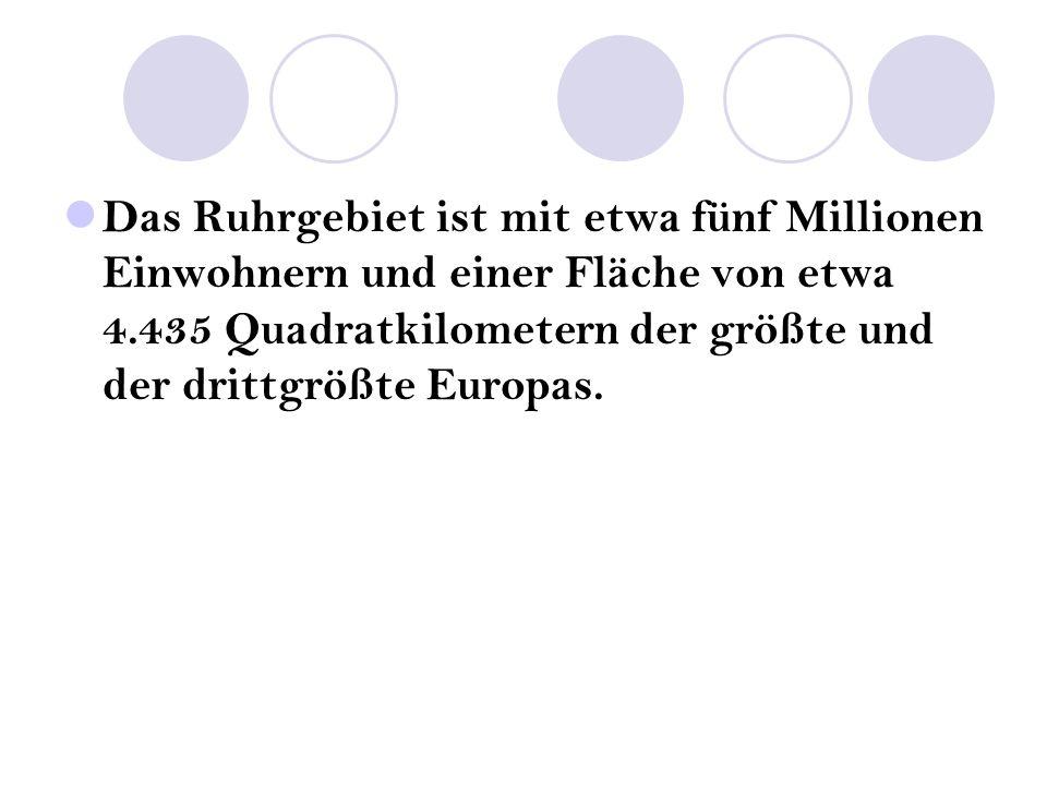 Das Ruhrgebiet ist mit etwa fünf Millionen Einwohnern und einer Fläche von etwa 4.435 Quadratkilometern der größte und der drittgrößte Europas.