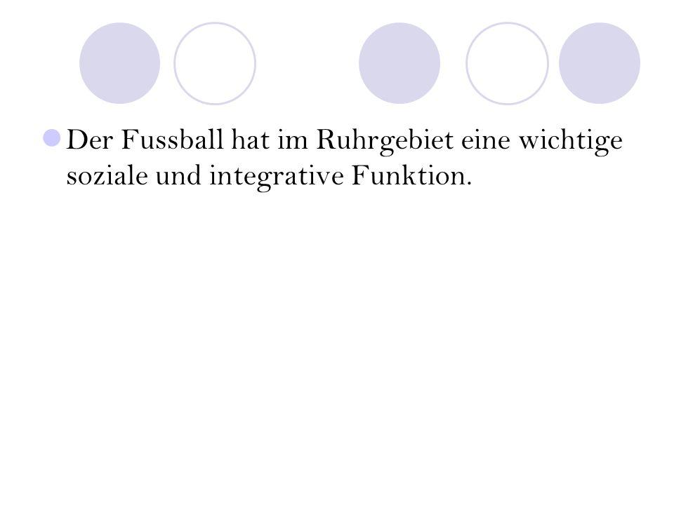 Der Fussball hat im Ruhrgebiet eine wichtige soziale und integrative Funktion.