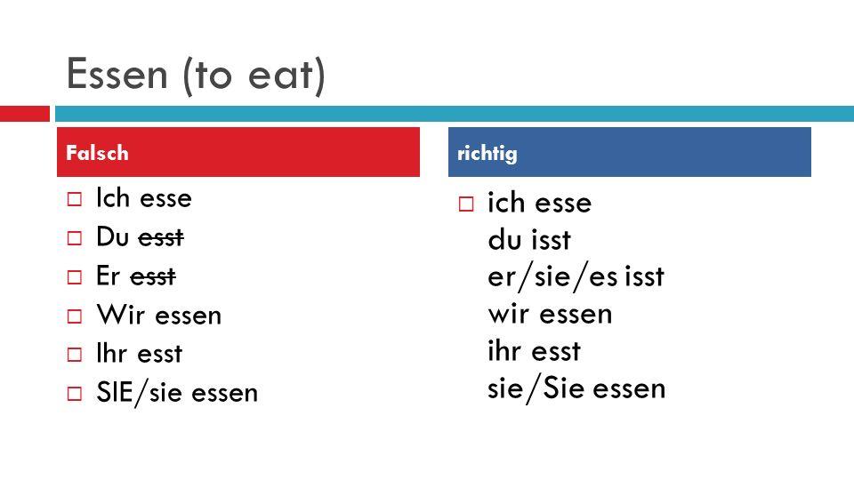 Essen (to eat) Falsch. richtig. Ich esse. Du esst. Er esst. Wir essen. Ihr esst. SIE/sie essen.