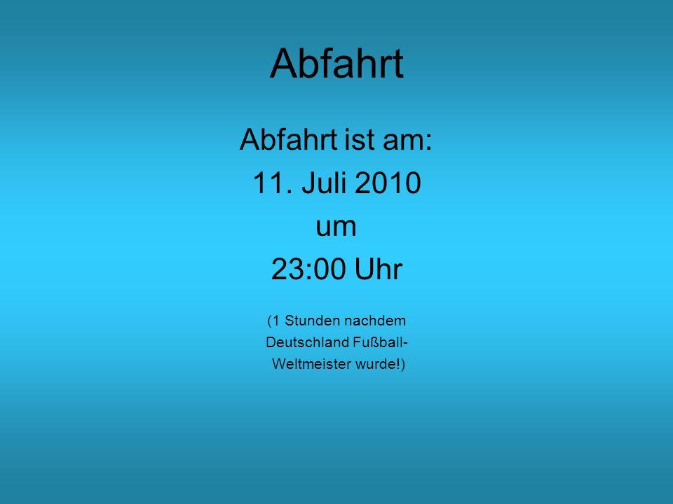 Abfahrt Abfahrt ist am: 11. Juli 2010 um 23:00 Uhr (1 Stunden nachdem
