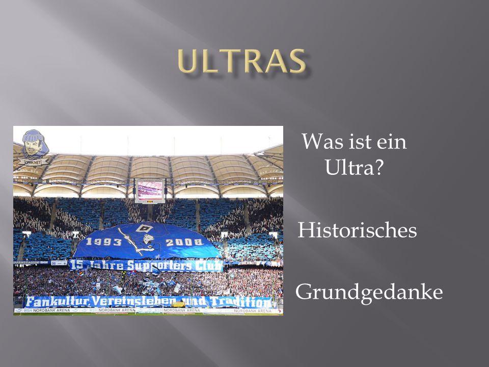 Ultras Was ist ein Ultra Historisches Grundgedanke