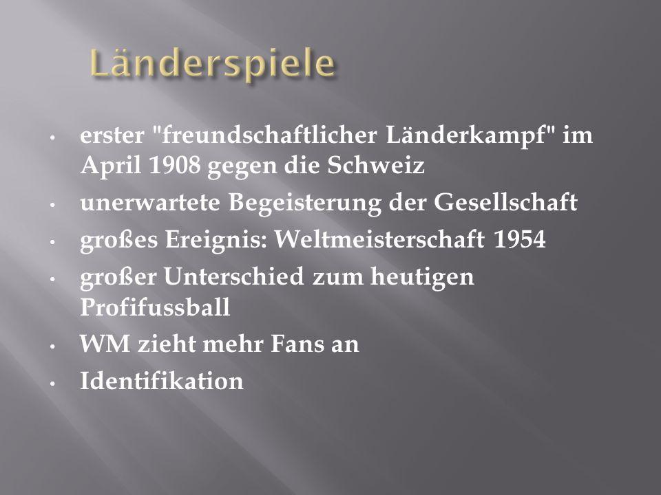 Länderspiele erster freundschaftlicher Länderkampf im April 1908 gegen die Schweiz. unerwartete Begeisterung der Gesellschaft.