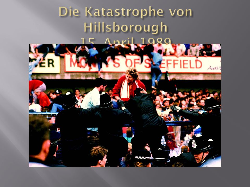 Die Katastrophe von Hillsborough 15. April 1989