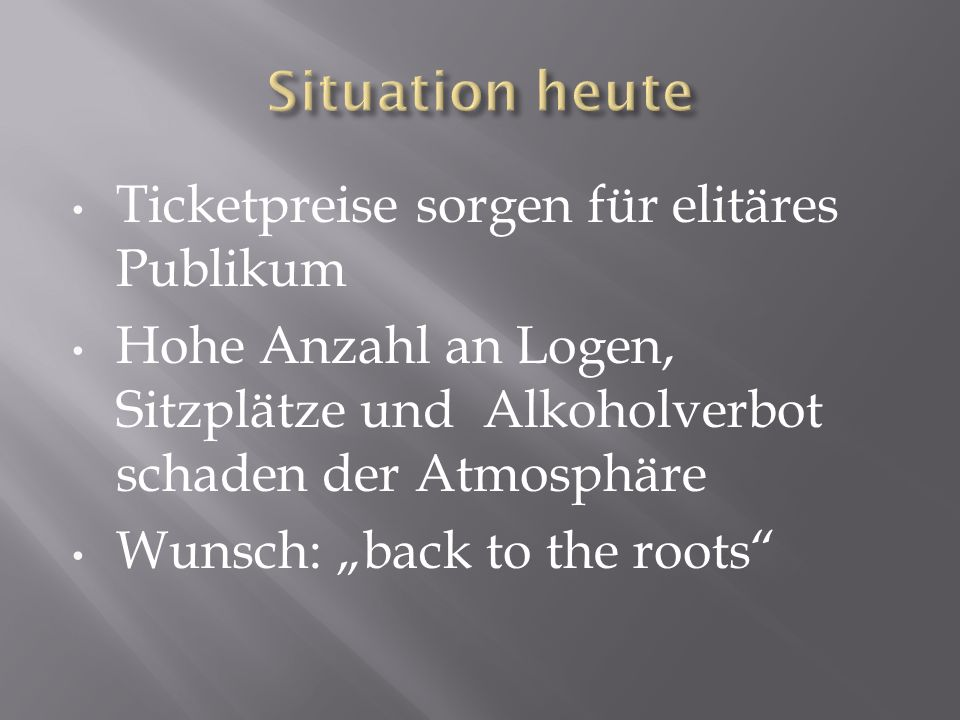 Situation heute Ticketpreise sorgen für elitäres Publikum