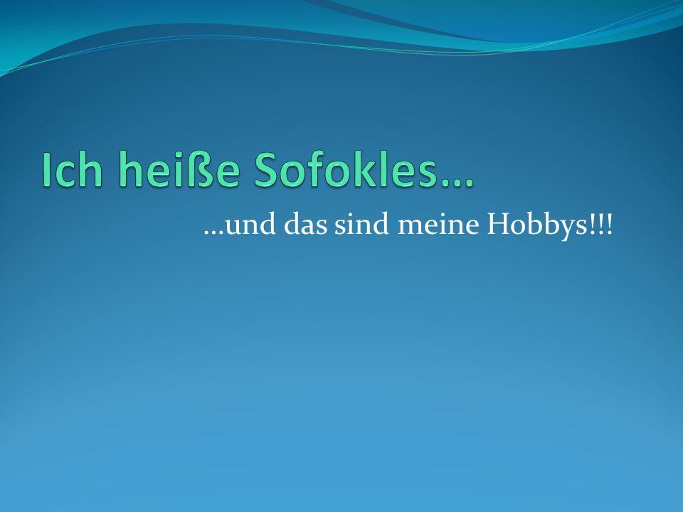 Ich heiße Sofokles… …und das sind meine Hobbys!!!