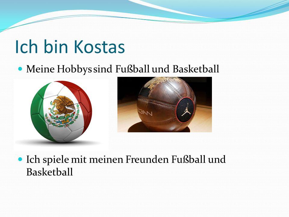 Ich bin Kostas Meine Hobbys sind Fußball und Basketball
