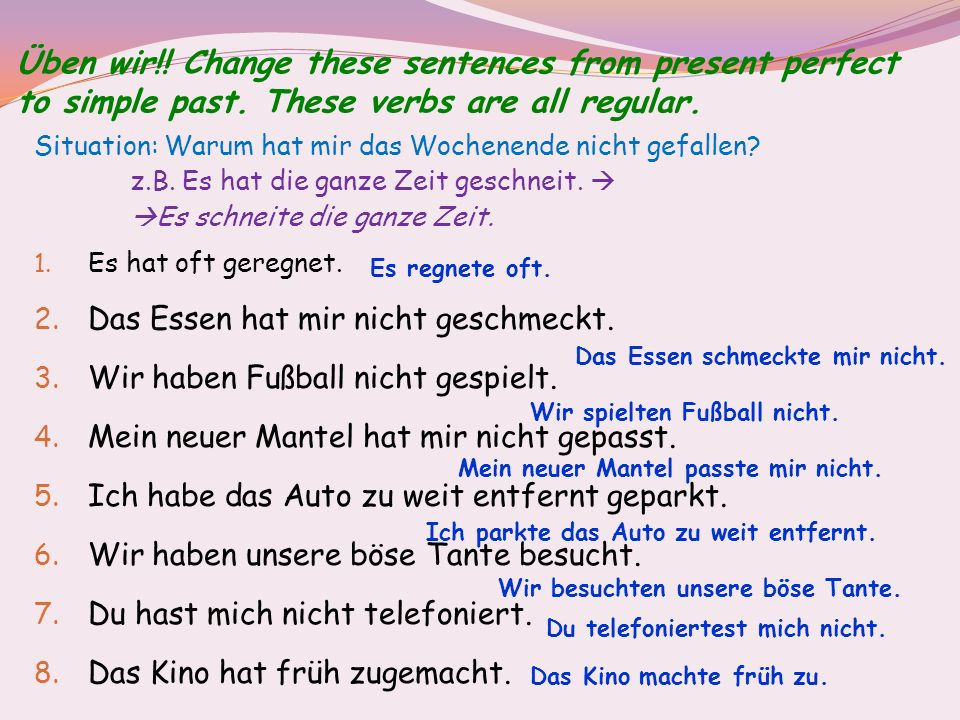 Üben wir. Change these sentences from present perfect to simple past
