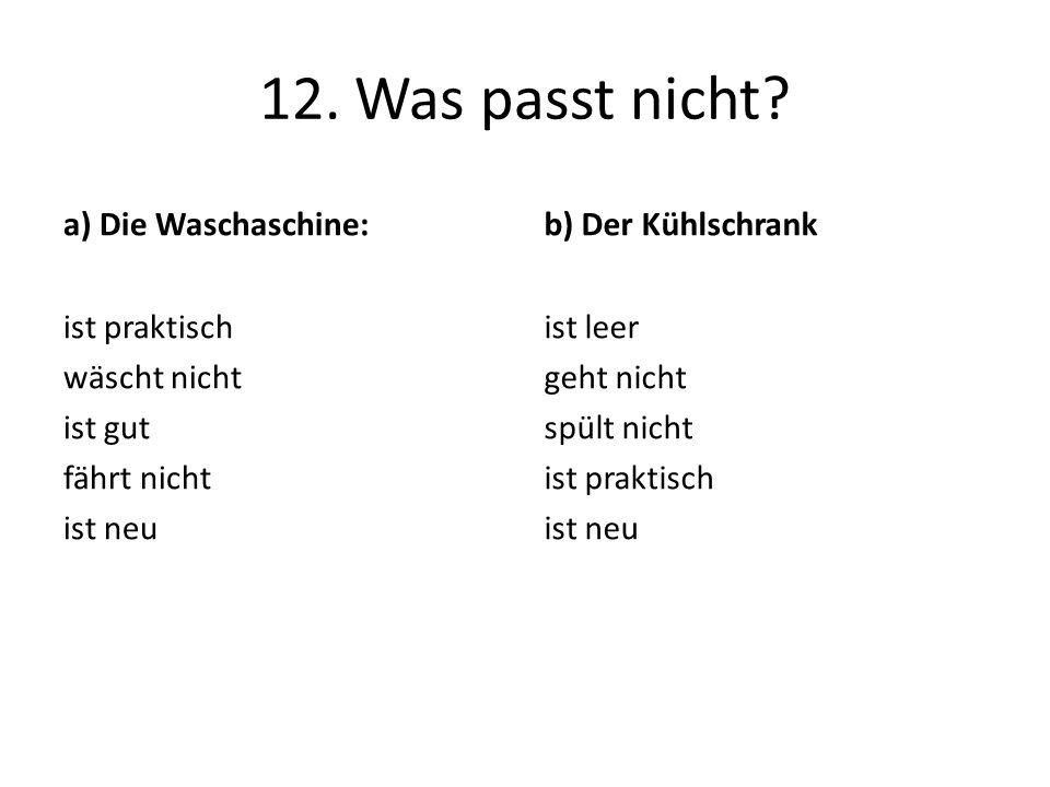 12. Was passt nicht a) Die Waschaschine: b) Der Kühlschrank