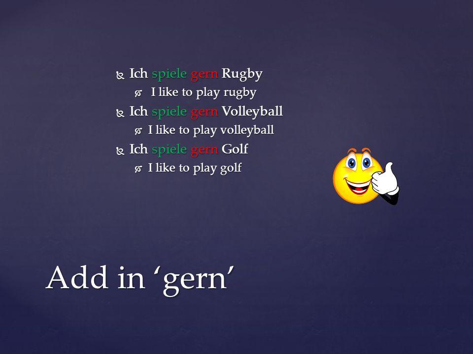 Add in 'gern' Ich spiele gern Rugby Ich spiele gern Volleyball