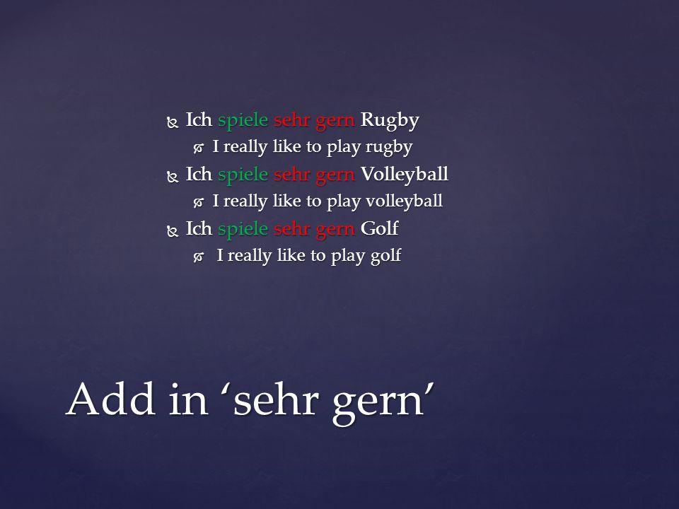 Add in 'sehr gern' Ich spiele sehr gern Rugby